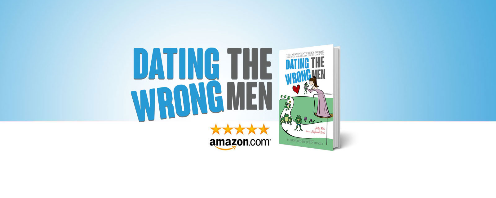 Dating the Wrong Men, the Amazon best selling book by Kelly Rossi